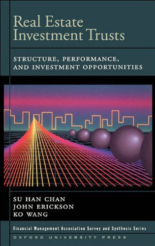 Real Estate Investment Trusts : Structure, Performance, and Investment Opportunities (Financial Management Association Survey and Synthesis)