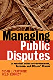 img - for Managing Public Disputes: A Practical Guide for Professionals in Government, Business and Citizen's Groups book / textbook / text book