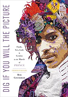 Book Cover: Dig If You Will the Picture: Funk, Sex, God and Genius in the Music of Prince