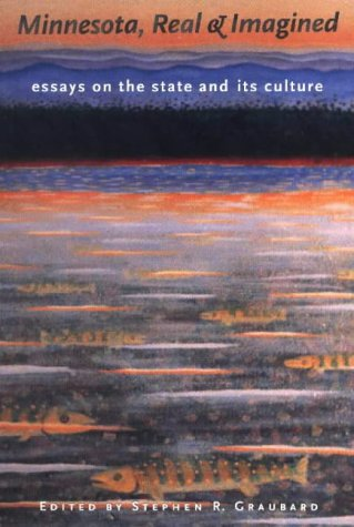 Minnesota Real & Imagined: Essays On The State And Its Culture