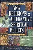 Encyclopedia of New Religions and Alternative Spiritual Beliefs (0736911243) by Ankerberg, John
