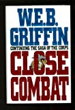 W. E. B. Griffin Close Combat (The Corps, Book 6)