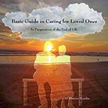 Basic Guide in Caring for Loved Ones: In Preparation of the End of Life Audiobook by D. Patrice Tomlin Narrated by D. Patrice Tomlin