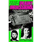 Deadly Obsessions : A True Story of Mutilation and Murder in the Backwoods of Wisconsin