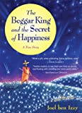 The Beggar King and the Secret of Happiness: A True Story by Joel ben Izzy