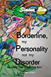 Borderline, my Personality not my Disorder: Get rid of your Borderline face Simone Bow
