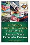 Tunisian Crochet Guide for Beginners: Learn to Stitch 15 Popular Patterns: crochet, crochet for beginners, Afghans, crochet projects, crochet ... crochet for dummies, crochet for women)