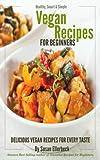 Vegan Recipes for Beginners - Delicious Vegan Recipes for Every Taste