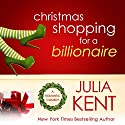 Christmas Shopping for a Billionaire Audiobook by Julia Kent Narrated by Tanya Eby