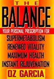 The Balance: Your Personal Prescription for Supermetabolism, Renewed Vitality, Maximum Health, Instant Rejuvenation