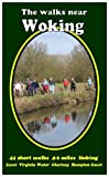 The Walks Near Woking: 40 Short Walks 4-6 Miles, Linking Ascot Virginia Water Chertsey Hampton Court