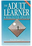 The Adult Learner: A Neglected Species (Building Blocks of Human Potential)