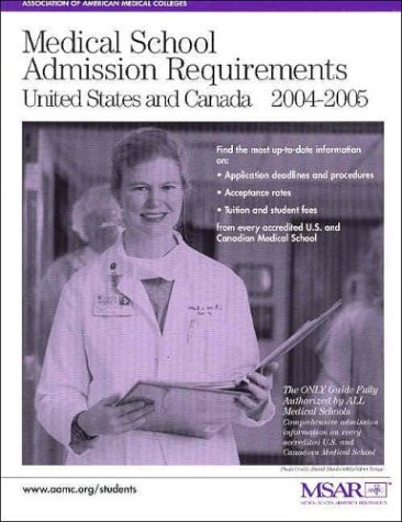 Medical School Admission Requirements: United States and Canada, 2004-2005 (Medical School Admission Requirements 2004-2005: United States and Canada)