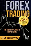 img - for Forex Trading - The Basics Explained in Simple Terms: (Bonus System incl. videos) (Forex, Forex for Beginners, Make Money Online, Currency Trading, Foreign Exchange, Trading Strategies, Day Trading) book / textbook / text book