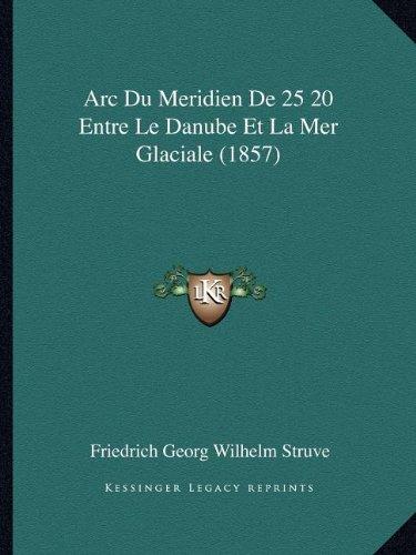 ARC Du Meridien de 25 20 Entre Le Danube Et La Mer Glaciale (1857)