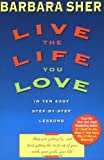 Live the Life You Love: In Ten Easy Step-by-Step Lessons (0340682477) by Sher, Barbara