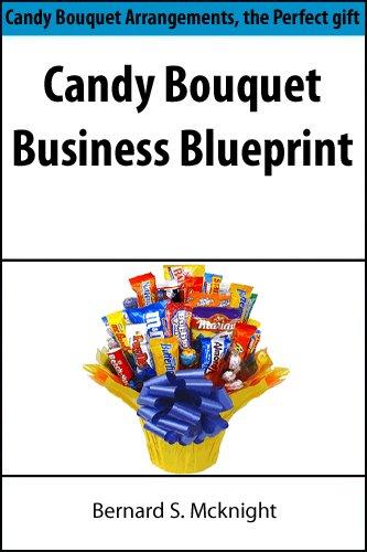 Candy Bouquet Business Blueprint: Candy Bouquet Arrangements, the Perfect gift