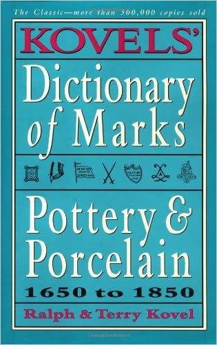 Kovels' Dictionary of Marks: Pottery And Porcelain, 1650 to 1850