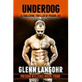 UNDERDOG, A True Crime Thriller of Prison Life (Prison Killers- Book 4) ~ Glenn Langohr