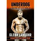 UNDERDOG, A True Crime Thriller of Prison Life ~ Glenn Langohr