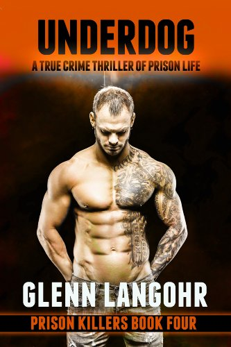 Book: UNDERDOG, A True Crime Thriller of Prison Life (Prison Killers - Book 4) by Glenn Langohr
