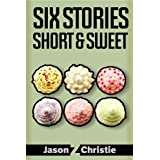 Six Stories Short & Sweet ~ Jason Z Christie