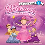 Pinkalicious: The Princess of Pink Slumber Party (       UNABRIDGED) by Victoria Kann Narrated by Eliana Shaskin