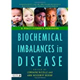 Biochemical Imbalances in Disease: A Practitioner's Handbookby Lorraine Nicolle