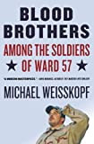 Michael Weisskopf Blood Brothers: Among the Soldiers of Ward 57