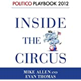 Inside the Circus - Romney, Santorum and the GOP Race: Playbook 2012 (POLITICO Inside Election 2012)