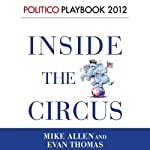 Inside the Circus - Romney, Santorum and the GOP Race: Playbook 2012 (POLITICO Inside Election 2012) | Evan Thomas,Mike Allen
