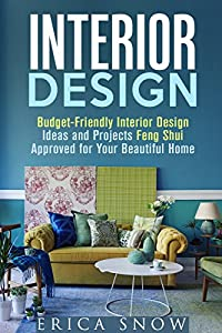 Interior Design: Budget-Friendly Interior Design Ideas and Projects Feng Shui Approved for Your Beautiful Home (Interior Design & Household Projects)