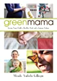 Green Mama: Giving Your Child a Healthy Start and a Greener Future