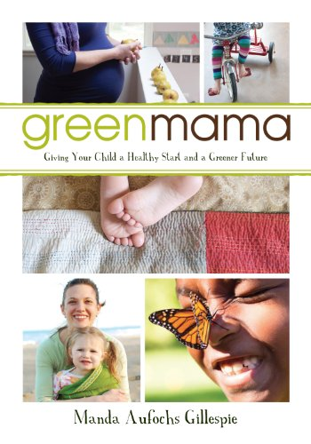 Green Mama: What Parents Need To Know To Give Their Children A Healthy Start And A Greener Future front-36379