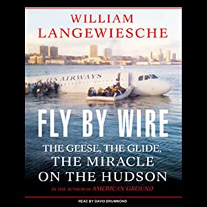 Fly by Wire: The Geese, the Glide, the Miracle on the Hudson | [William Langewiesche]