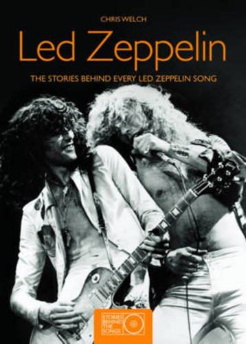 Led Zeppelin: The Stories behind Every Led Zeppelin Song (Stories Behind Every Song)
