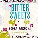 Bitter Sweets Hörbuch von Roopa Farooki Gesprochen von: Tania Rodrigues