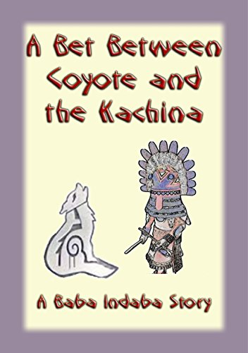 A BET BETWEEN THE KACHINA AND THE COYOTE - A Baba Indaba Story: Before yo agree to anything, first consider the consequences carefully. (The Baba Indaba Series Book 32) PDF