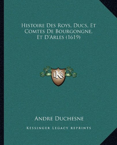 Histoire Des Roys, Ducs, Et Comtes de Bourgongne, Et D'Arles (1619)