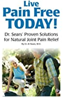 Live Pain Free Today! Dr. Sears' Proven Solutions for Natural Joint Pain Relief (English Edition)