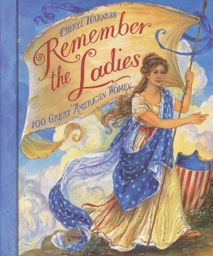 Remember the Ladies: 100 Great American Women: 100 Great American Women