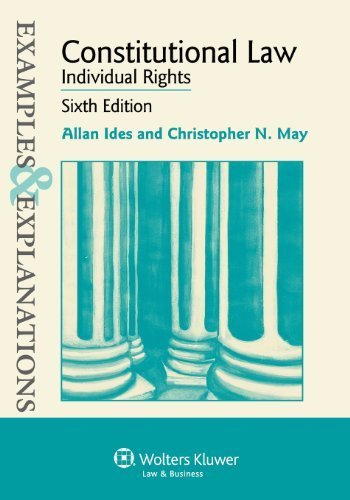 Examples & Explanations: Constitutional Law: Individual Rights, Sixth Edition 6th edition