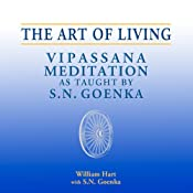 The Art of Living: Vipassana Meditation as Taught by S. N. Goenka | [William Hart]