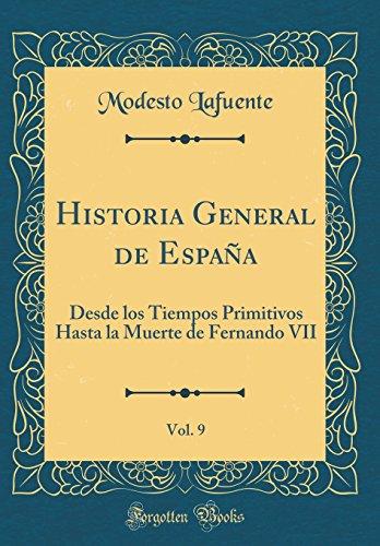 Historia General de España, Vol. 9: Desde los Tiempos Primitivos Hasta la Muerte de Fernando VII (Classic Reprint)  [Lafuente, Modesto] (Tapa Dura)