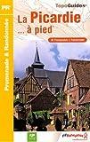 La Picardie à pied : 45 promenades & randonnées