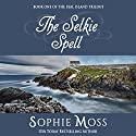 The Selkie Spell: Seal Island Trilogy, Book 1 Audiobook by Sophie Moss Narrated by Hollis McCarthy