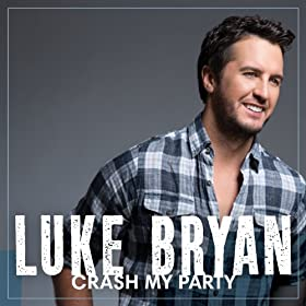 Luke Bryan - 'Crash My Party'