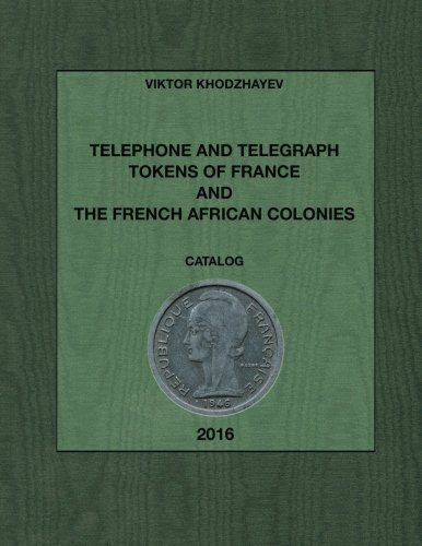 Telephone and Telegraph Tokens of France and The French African Colonies: Jetons de Téléphone et Télégraphe de France et des colonies françaises en Afrique