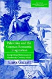 Palestrina and the German romantic imagination :  interpreting historicism in nineteenth-century music /