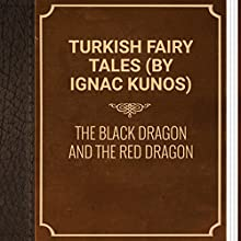 Turkish Fairy Tales: The Black Dragon and the Red Dragon (       UNABRIDGED) by Ignac Kunos Narrated by Anastasia Bertollo